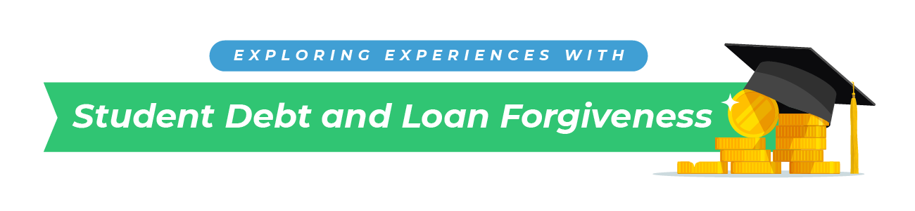Exploring Experiences with Student Debt and Loan Forgiveness